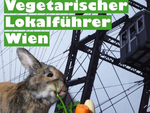Der Hase weiß, wo's langgeht: Der Vegetarische Lokalführer Wien.