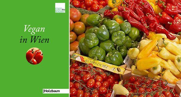 """Veganer essen naturgemäß viel Gemüse - aber nicht nur. Tolle Tipps bietet """"Vegan in Wien"""""""