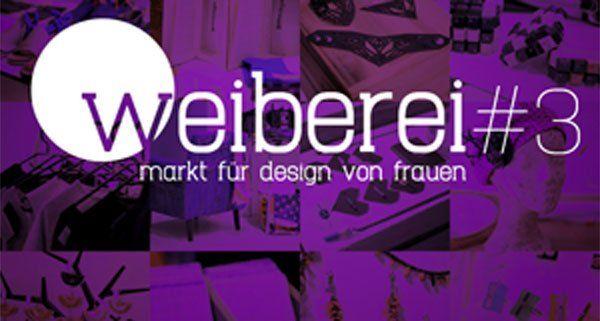 """Bei der """"Weiberei #3"""" kann Design und Handwerk geshoppt werden."""