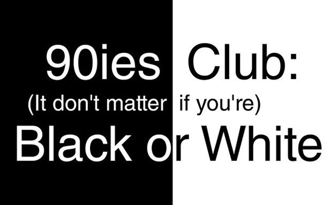 Black or White lautret das diesmalige Motto am 90ies Club